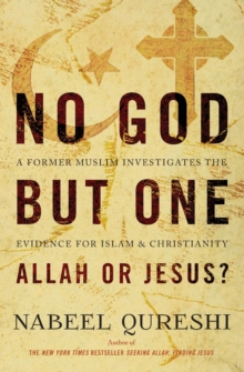 No God but One: Allah or Jesus? : A Former Muslim Investigates the Evidence for Islam and Christianity, Paperback / softback Book