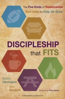 Discipleship That Fits : The Five Kinds of Relationships God Uses to Help Us Grow, Paperback Book
