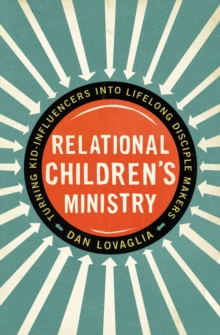 Relational Children's Ministry : Turning Kid-Influencers Into Lifelong Disciple Makers, Paperback / softback Book