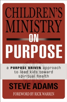 Children's Ministry on Purpose : A Purpose Driven Approach to Lead Kids toward Spiritual Health, Paperback Book