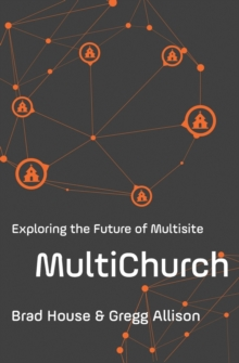 MultiChurch : Exploring the Future of Multisite, Paperback Book