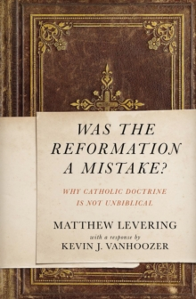 Was the Reformation a Mistake? : Why Catholic Doctrine Is Not Unbiblical, Paperback / softback Book