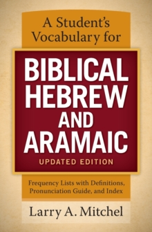 A Student's Vocabulary for Biblical Hebrew and Aramaic, Updated Edition : Frequency Lists with Definitions, Pronunciation Guide, and Index, Paperback / softback Book