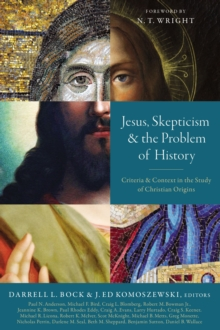 Jesus, Skepticism, and the Problem of History : Criteria and Context in the Study of Christian Origins, EPUB eBook