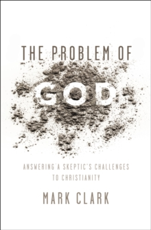 The Problem of God : Answering a Skeptic's Challenges to Christianity, Paperback Book