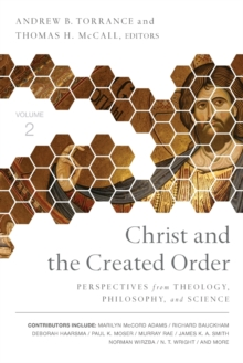 Christ and the Created Order : Perspectives from Theology, Philosophy, and Science, Paperback Book