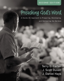 Preaching God's Word, Second Edition : A Hands-On Approach to Preparing, Developing, and Delivering the Sermon, Hardback Book