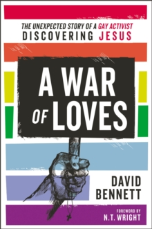 A War of Loves : The Unexpected Story of a Gay Activist Discovering Jesus, EPUB eBook