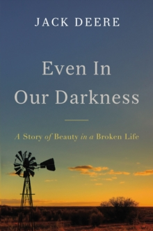 Even in Our Darkness : A Story of Beauty in a Broken Life, Paperback / softback Book