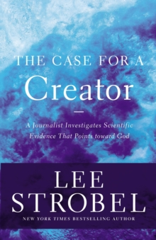 The Case for a Creator : A Journalist Investigates Scientific Evidence That Points Toward God, EPUB eBook