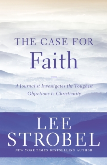 The Case for Faith : A Journalist Investigates the Toughest Objections to Christianity, EPUB eBook
