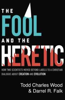 The Fool and the Heretic : How Two Scientists Moved beyond Labels to a Christian Dialogue about Creation and Evolution, EPUB eBook