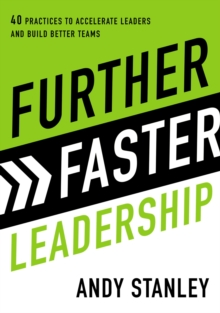 Further Faster Leadership : 40 Practices to Accelerate Leaders and Build Better Teams, Hardback Book