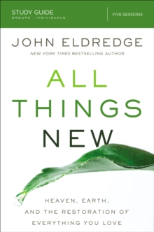 All Things New Study Guide : Heaven, Earth, and the Restoration of Everything you Love, Paperback Book