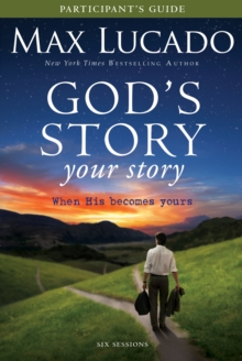 God's Story, Your Story Participant's Guide : When His Becomes Yours, EPUB eBook