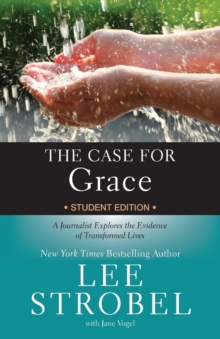 The Case for Grace Student Edition : A Journalist Explores the Evidence of Transformed Lives, Paperback / softback Book