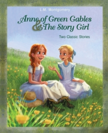 Anne of Green Gables and The Story Girl, Paperback Book