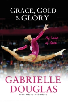 Grace, Gold, and Glory My Leap of Faith, Paperback Book