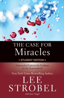 The Case for Miracles Student Edition : A Journalist Explores the Evidence for the Supernatural, Paperback / softback Book