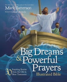 Big Dreams and Powerful Prayers Illustrated Bible : 30 Inspiring Stories from the Old and New Testament, Hardback Book