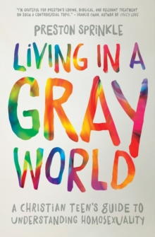 Living in a Gray World : A Christian Teen's Guide to Understanding Homosexuality, Paperback / softback Book