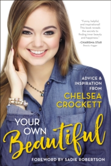 Your Own Beautiful : Advice and Inspiration from Chelsea Crockett, Paperback Book