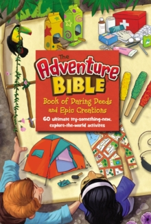 The Adventure Bible Book of Daring Deeds and Epic Creations : 60 ultimate try-something-new, explore-the-world activities, Hardback Book