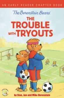 The Berenstain Bears The Trouble with Tryouts : An Early Reader Chapter Book, EPUB eBook
