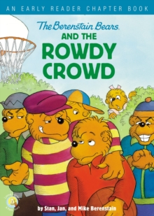 The Berenstain Bears and the Rowdy Crowd : An Early Reader Chapter Book, EPUB eBook