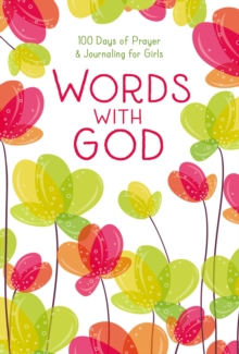 Words with God : 100 Days of Prayer and Journaling for Girls, Hardback Book