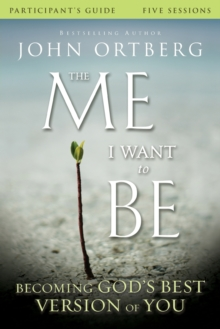 The Me I Want to Be Participant's Guide : Becoming God's Best Version of You, Paperback Book