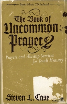 The Book of Uncommon Prayer 2 : Prayers and Worship Services for Youth Ministry, EPUB eBook