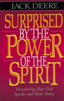 Surprised by the Power of the Spirit : Discovering How God Speaks and Heals Today, EPUB eBook