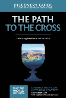 The Path to the Cross Discovery Guide : Embracing Obedience and Sacrifice, Paperback / softback Book