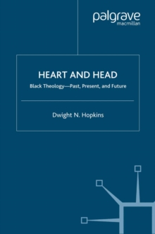 Heart and Head : Black Theology-Past, Present, and Future, PDF eBook