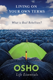 Living on Your Own Terms : What is Real Rebellion?, Paperback Book
