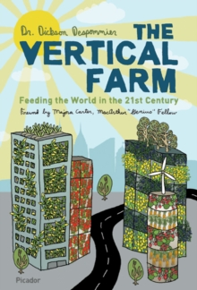 The Vertical Farm : Feeding the World in the 21st Century, Paperback Book