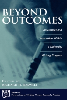 Beyond Outcomes: Assessment and Instruction Within a University Writing Program : Assessment and Instruction Within a University Writing Program, PDF eBook