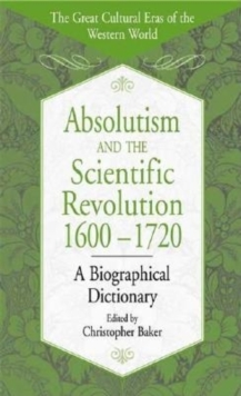 Absolutism and the Scientific Revolution, 1600-1720: A Biographical Dictionary : A Biographical Dictionary, PDF eBook