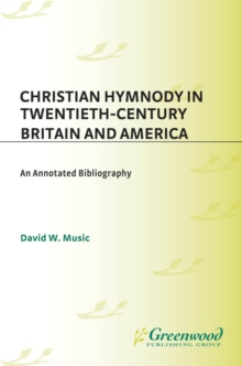 Christian Hymnody in Twentieth-Century Britain and America: An Annotated Bibliography : An Annotated Bibliography, PDF eBook