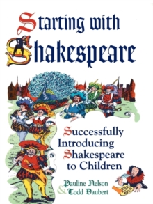 Starting with Shakespeare: Successfully Introducing Shakespeare to Children : Successfully Introducing Shakespeare to Children, PDF eBook
