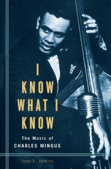 I Know What I Know: The Music of Charles Mingus : The Music of Charles Mingus, PDF eBook