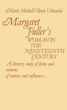 Margaret Fuller's Woman in the Nineteenth Century : A Literary Study of Form and Content, of Sources and Influence, Hardback Book