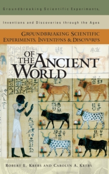Groundbreaking Scientific Experiments, Inventions, and Discoveries of the Ancient World, Hardback Book