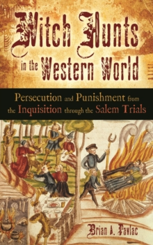 Witch Hunts in the Western World: Persecution and Punishment from the Inquisition through the Salem Trials : Persecution and Punishment from the Inquisition through the Salem Trials, PDF eBook