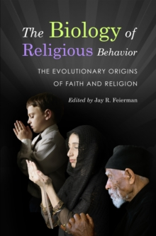 The Biology of Religious Behavior: The Evolutionary Origins of Faith and Religion : The Evolutionary Origins of Faith and Religion, PDF eBook