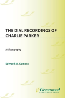 The Dial Recordings of Charlie Parker: A Discography, PDF eBook