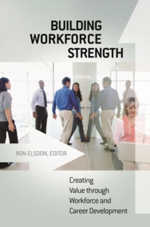 Building Workforce Strength: Creating Value Through Workforce and Career Development : Creating Value Through Workforce and Career Development, PDF eBook