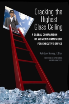 Cracking the Highest Glass Ceiling: A Global Comparison of Women's Campaigns for Executive Office : A Global Comparison of Women's Campaigns for Executive Office, PDF eBook