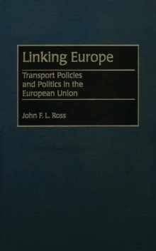 Linking Europe: Transport Policies and Politics in the European Union : Transport Policies and Politics in the European Union, PDF eBook